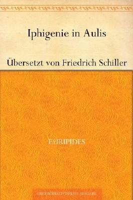Iphigenie in AulisÜbersetzt von Friedrich Schiller (German Edition)