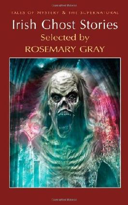 Irish Ghost Stories (Mystery & Supernatural) (Tales of Mystery & the Supernatural) by Rosemary Gray (Editor) Published by Wordsworth Editions Ltd. (2011)