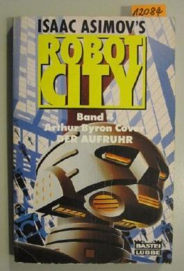 Isaac Asimov's Robot City. Band 4: Arthur Byron Cover Der Aufruhr.