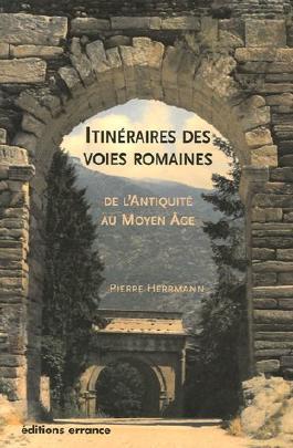 Itinéraires des voies romaines : De l'Antiquité au Moyen Age
