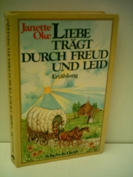 Janette Oke: Liebe trägt durch Freud und Leid - Verlag: Schulte + Gerth Asslar [Auflage: 3. Auflage]