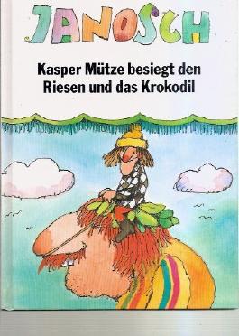 Janosch Kasper Mütze besiegt den Riesen und das Krokodil