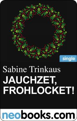 Jauchzet, frohlocket! (neobooks Single): Ein Weihnachtskrimi aus Bonn (Maria, Mord)