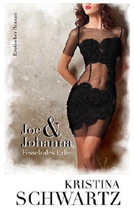 Joe & Johanna: Fesselndes Erbe (German Edition)