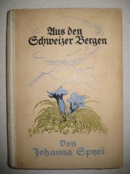 Johanna Spyri: Aus den Schweizer Bergen - Drei Geschichten für Kinder und solche die Kinder lieb haben