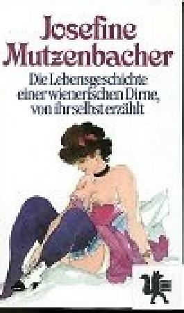Josefine Mutzenbacher : die Lebensgeschichte einer wienerischen Dirne, von ihr selbst erzählt