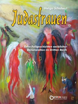 Judasfrauen - Zehn Fallgeschichten weiblicher Denunziation im Dritten Reich