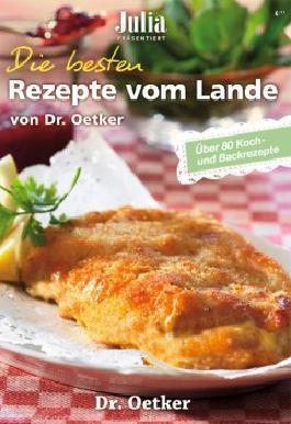 Julia präsentiert : Die besten Rezepte vom Lande von Dr. Oetker