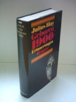 Julius Hay: Geboren 1900 - Erinnerungen