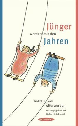 Jünger werden mit den Jahren: Gedichte vom Älterwerden