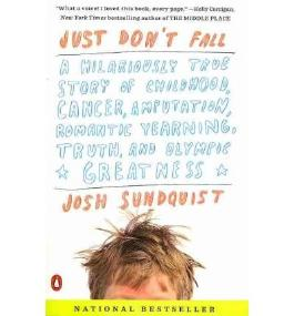 Just Don't Fall: A Hilariously True Story of Childhood, Cancer, Amputation, Romantic Yearning, Truth, and Olympic Greatness [ JUST DON'T FALL: A HILARIOUSLY TRUE STORY OF CHILDHOOD, CANCER, AMPUTATION, ROMANTIC YEARNING, TRUTH, AND OLYMPIC GREATNESS ] by Sundquist, Josh (Author) Dec-28-2010 [ Paperback ]