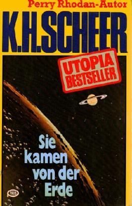 K.H.Scheer-UTOPIA BESTSELLER Taschenbuch 10, Sie kamen von der Erde (..Perry Rhodan-Autor)