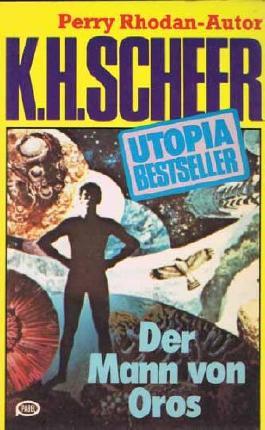 K.H.Scheer-UTOPIA BESTSELLER Taschenbuch 13, Der Mann von Oros (..Perry Rhodan-Autor)