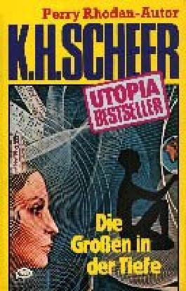 K.H.Scheer-UTOPIA BESTSELLER Taschenbuch 16, Die GROSSEN in der Tiefe (..Perry Rhodan-Autor)