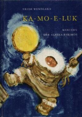 KA-MO-E-LUK - Märchen der Alaska Eskimos