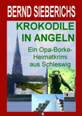 KROKODILE IN ANGELN (Der erste Opa-Borke-Heimatkrimi)