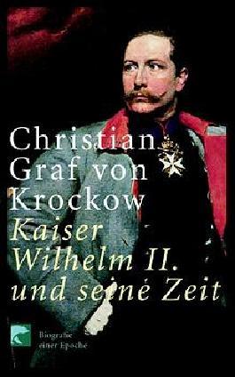 Kaiser Wilhelm II und seine Zeit