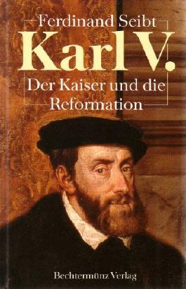 Karl V. - Der Kaiser und die Reformation