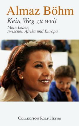Kein Weg zu weit: Mein Leben zwischen Afrika und Europa