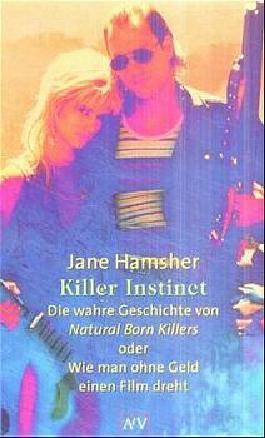 Killer Instinct. Die wahre Geschichte von Natural Born Killers oder Wie man ohne Geld einen Film dreht