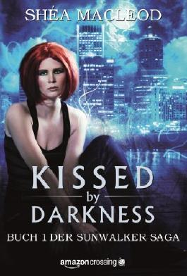 Kissed by Darkness - Buch 1 der Sunwalker Saga