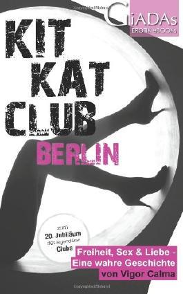 KitKatClub Berlin: Freiheit, Liebe & Sex - Eine wahre Geschichte