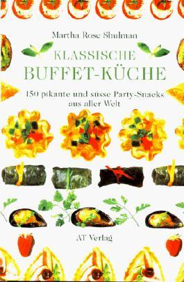 Klassische Buffet- Küche. 150 pikante und süsse Party- Snacks aus aller Welt