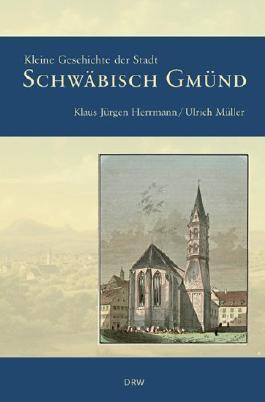 Kleine Geschichte der Stadt Schwäbisch Gmünd