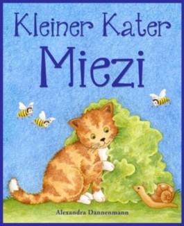 Kleiner Kater Miezi - Eine sich reimende Bildergeschichte für die Kleinsten.