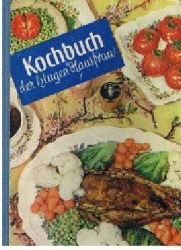 Kochbuch der klugen Hausfrau. Über 700 Rezepte ausprobiert und zusammengestellt.