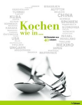 Kochen wie in...: Mit Rezepten aus 40 Ländern