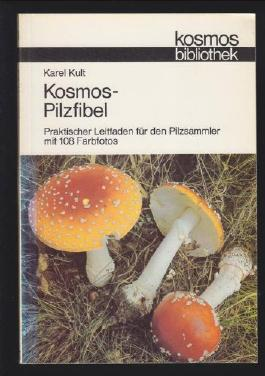 Kosmos - Pilzfibel. Praktischer Leitfaden für den Pilzsammler