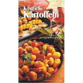 Köstliche Kartoffeln - Über 120 getestete Rezepte [Illustrierte Ausgabe] (Ernährungs-Ratgeber)