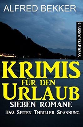 Krimis für den Urlaub: Sieben Romane in einem Buch - 1192 Seiten Cassiopeiapress Thriller Spannung.
