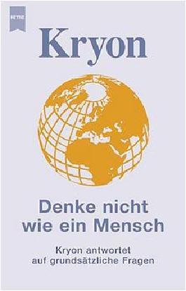 Kryon - Denke nicht wie ein Mensch. Kryon antwortet auf grundsätzliche Fragen