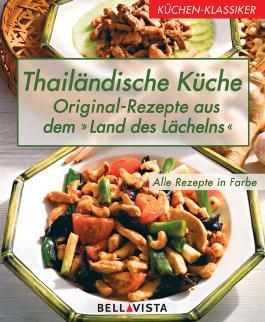 """Küchen-Klassiker. Thailändische Küche: Original-Rezepte aus dem """"Land des Lächelns"""""""