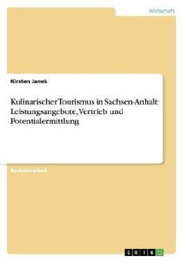 Kulinarischer Tourismus in Sachsen-Anhalt: Leistungsangebote, Vetrieb und Potentialermittlung