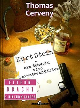 Kurt Stein - Band 1: Ein Schwein wird Privatschnüffler (Kurt Stein Reihe)