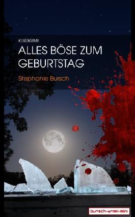 Kurzkrimi: Alles Böse zum Geburtstag (bursch-krimi-mini)