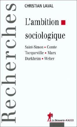 L'Ambition sociologique : Saint-Simon .Comte.Tocqueville.Marx.Durkheim.Weber