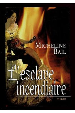 L'esclave incendiaire / Bail, Micheline
