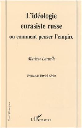 L'idéologie eurasiste russe ou comment penser l'empire, préfacé par Patrick Seriot