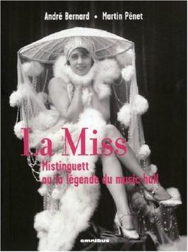 La Miss : Mistinguett ou la légende du music-hall