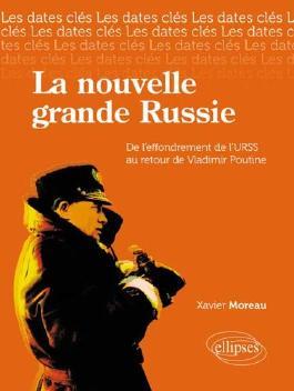 La nouvelle grande Russie : De l'effondrement de l'URSS au retour de Vladimir Poutine