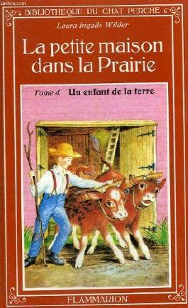 La petite maison dans la prairie. tome 4 : un enfant de la terre. bibliotheque du chat perche.