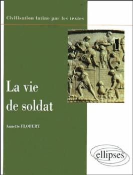 La vie de soldat : Civilisation latine par les textes