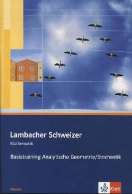 Lambacher Schweizer Basistraining Analytische Geometrie / Stochastik 11.und 12. Schuljahr. Qualifikationsphase Hessen