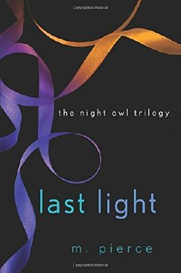 Last Light (Night Owl Trilogy): Written by M. Pierce, 2014 Edition, Publisher: St. Martin's Griffin [Paperback]