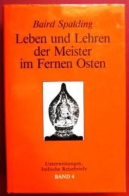 Leben und Lehren der Meister im Fernen Osten. Band 4. Unterweisungen, Indische Reisebriefe.