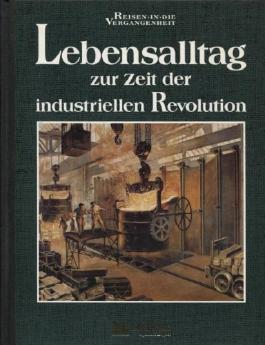 Lebensalltag zur Zeit der industriellen Revolution.